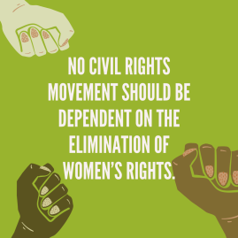 No civil rights movement should be dependent on the elimination of womens rights